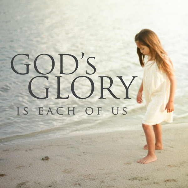 Gods glory is each of us