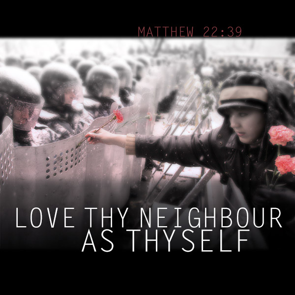 Love thy neighbor as thy self